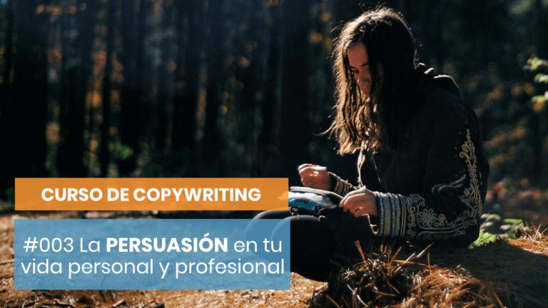 Curso de Copywriting #003 (#QuieroSerCopywriter) - La PERSUASIÓN es útil para tu día a día