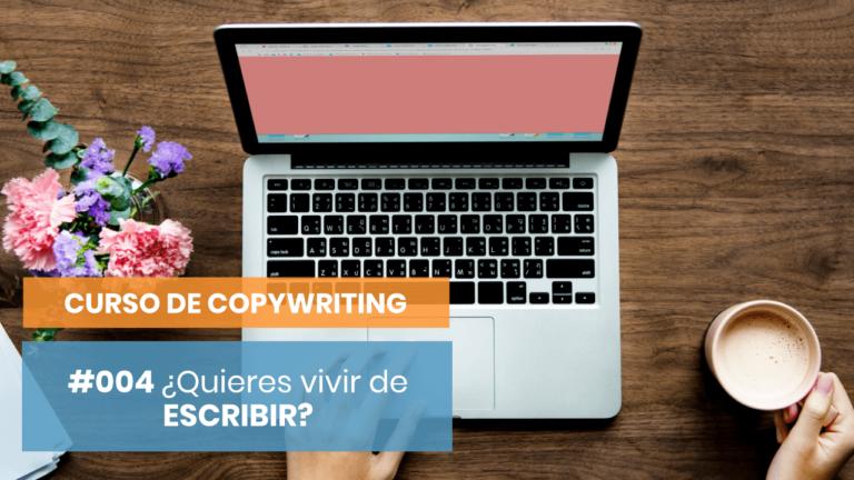 Curso de Copywriting #004 (#QuieroSerCopywriter) - ¿Quieres VIVIR de ESCRIBIR?