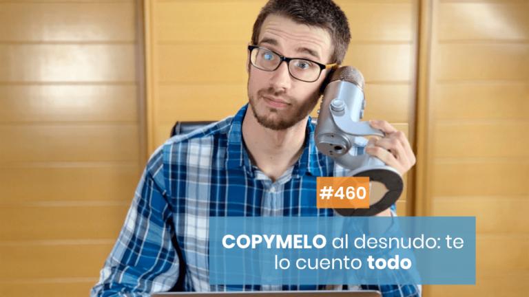 Copymelo #460: Copymelo al Desnudo - Conoce todo lo que hay detrás