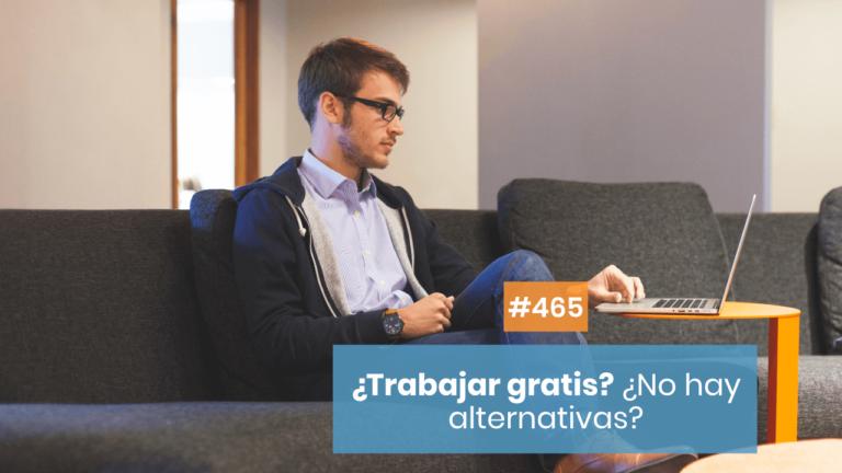 😱 ¿Trabajar GRATIS? Hay un MUNDO de alternativas