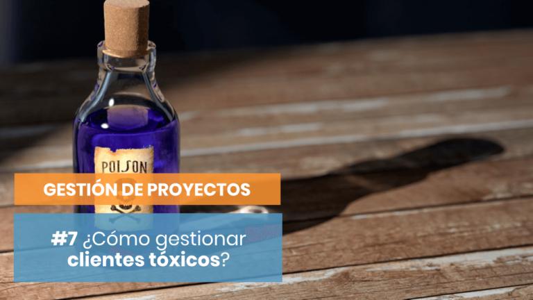 Gestión de proyectos #7: Clientes tóxicos