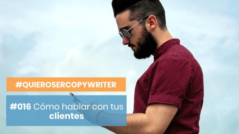 #QuieroSerCopywriter #016 - Cómo hablar con tu cliente