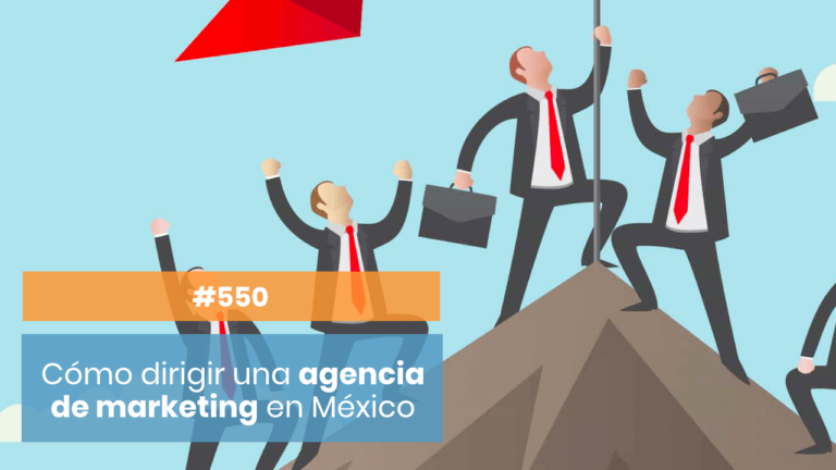 Cómo dirigir una agencia de Marketing desde México