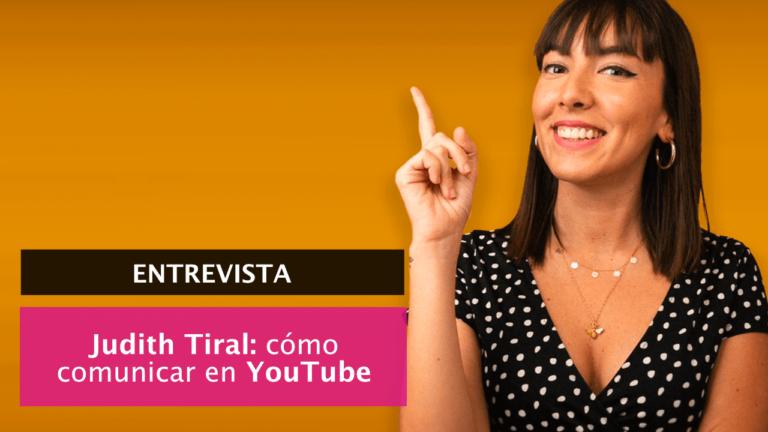 [🎙 Judith Tiral] Cómo tener éxito con un canal de YouTube