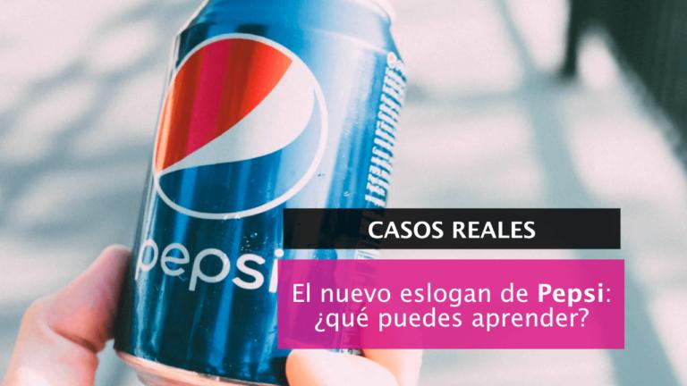El nuevo eslogan de Pepsi: ¿qué podemos aprender?