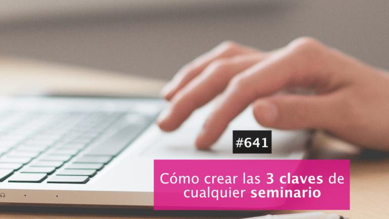 Cómo crear las 3 claves de cualquier seminario de manera lógica y sencilla